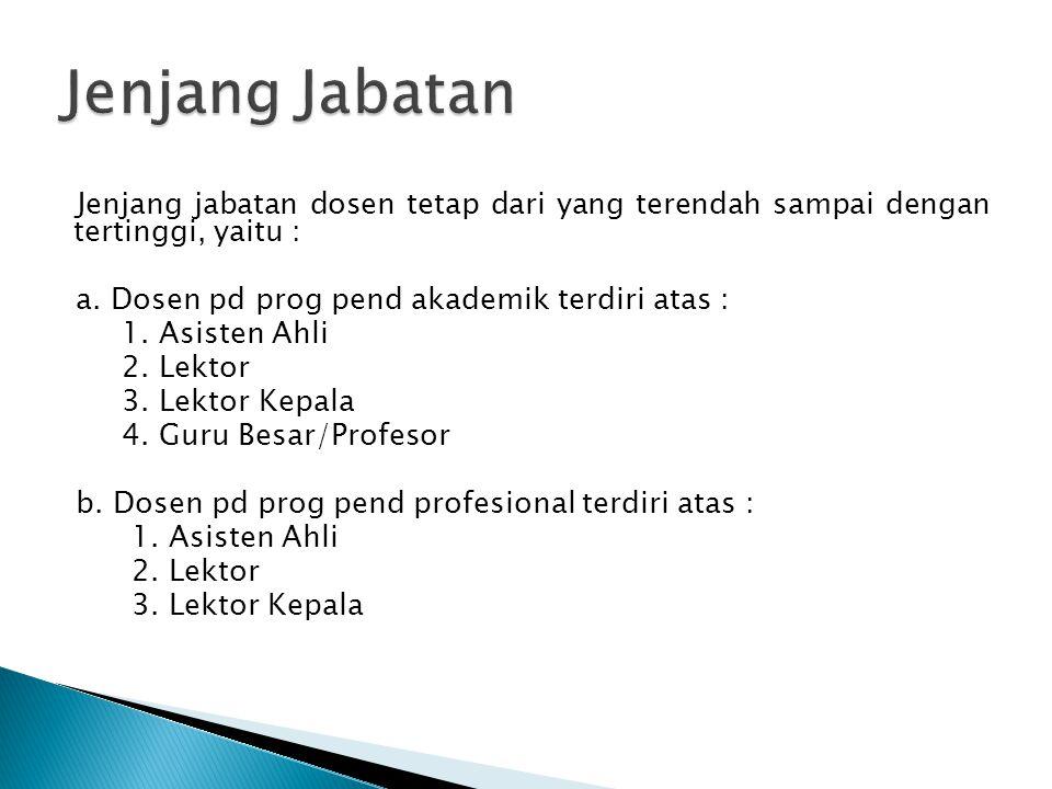 Jenjang jabatan dosen tetap dari yang terendah sampai dengan tertinggi, yaitu : a. Dosen pd prog pend akademik terdiri atas : 1. Asisten Ahli 2. Lekto