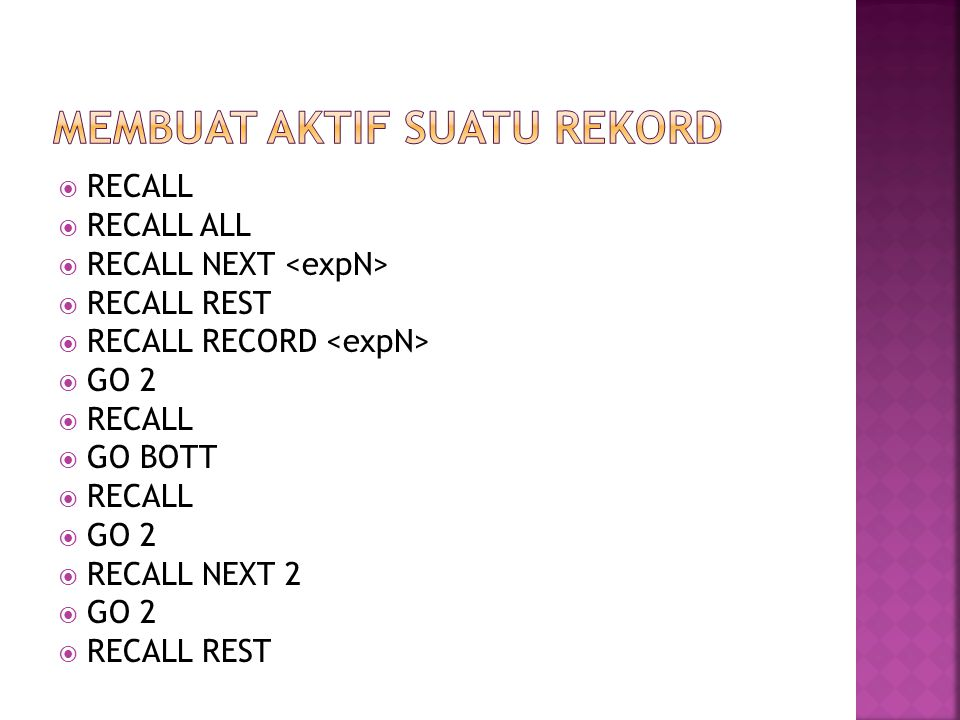  RECALL  RECALL ALL  RECALL NEXT  RECALL REST  RECALL RECORD  GO 2  RECALL  GO BOTT  RECALL  GO 2  RECALL NEXT 2  GO 2  RECALL REST