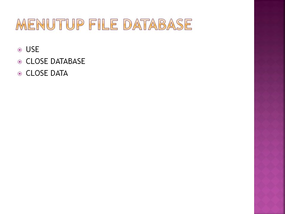 USE  CLOSE DATABASE  CLOSE DATA