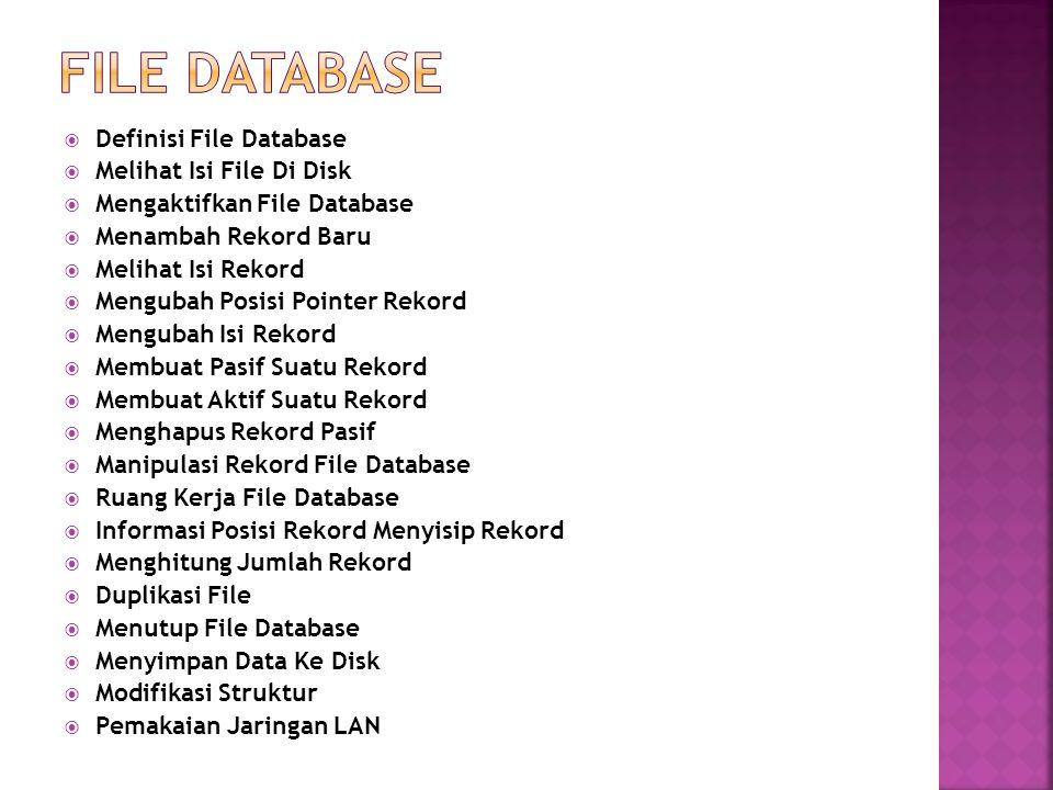  Definisi File Database  Melihat Isi File Di Disk  Mengaktifkan File Database  Menambah Rekord Baru  Melihat Isi Rekord  Mengubah Posisi Pointer