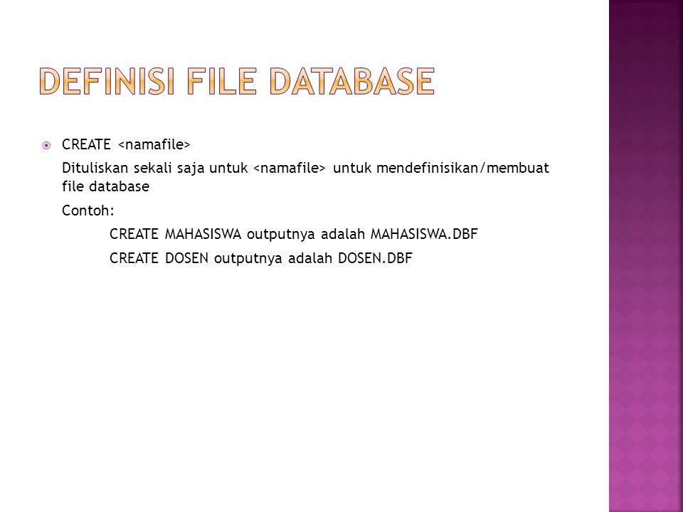  CREATE Dituliskan sekali saja untuk untuk mendefinisikan/membuat file database Contoh: CREATE MAHASISWA outputnya adalah MAHASISWA.DBF CREATE DOSEN