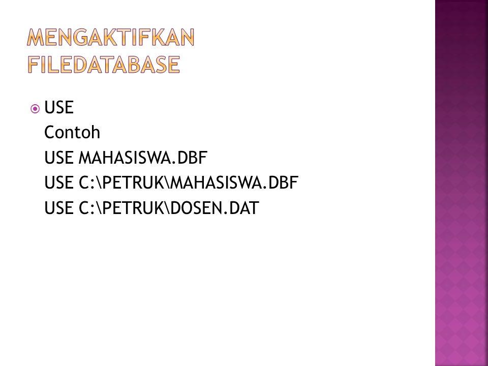  USE Contoh USE MAHASISWA.DBF USE C:\PETRUK\MAHASISWA.DBF USE C:\PETRUK\DOSEN.DAT