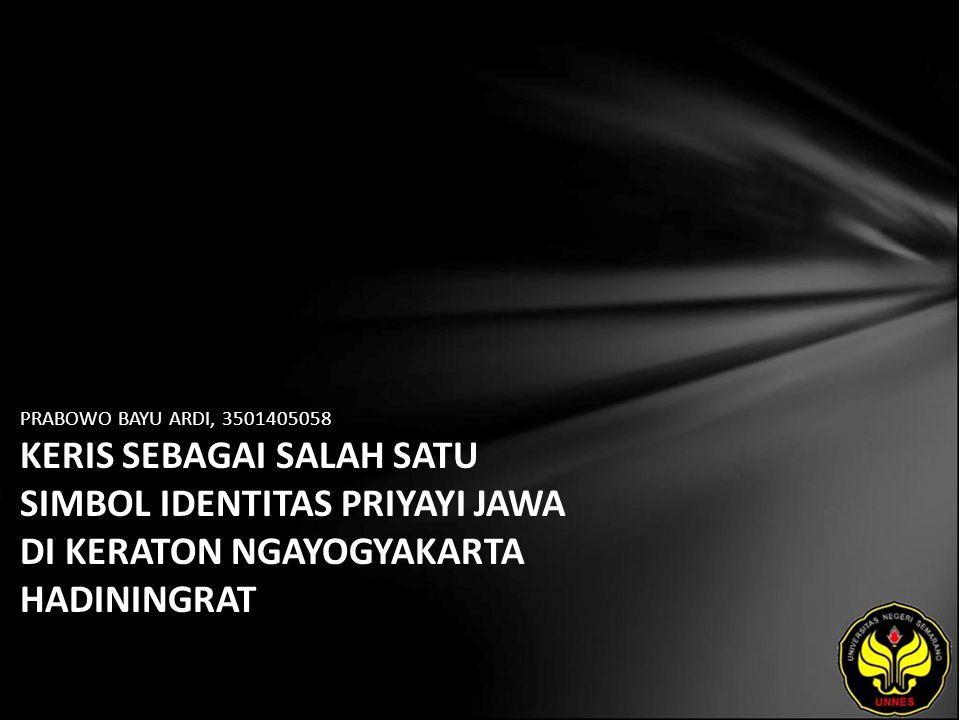 PRABOWO BAYU ARDI, 3501405058 KERIS SEBAGAI SALAH SATU SIMBOL IDENTITAS PRIYAYI JAWA DI KERATON NGAYOGYAKARTA HADININGRAT