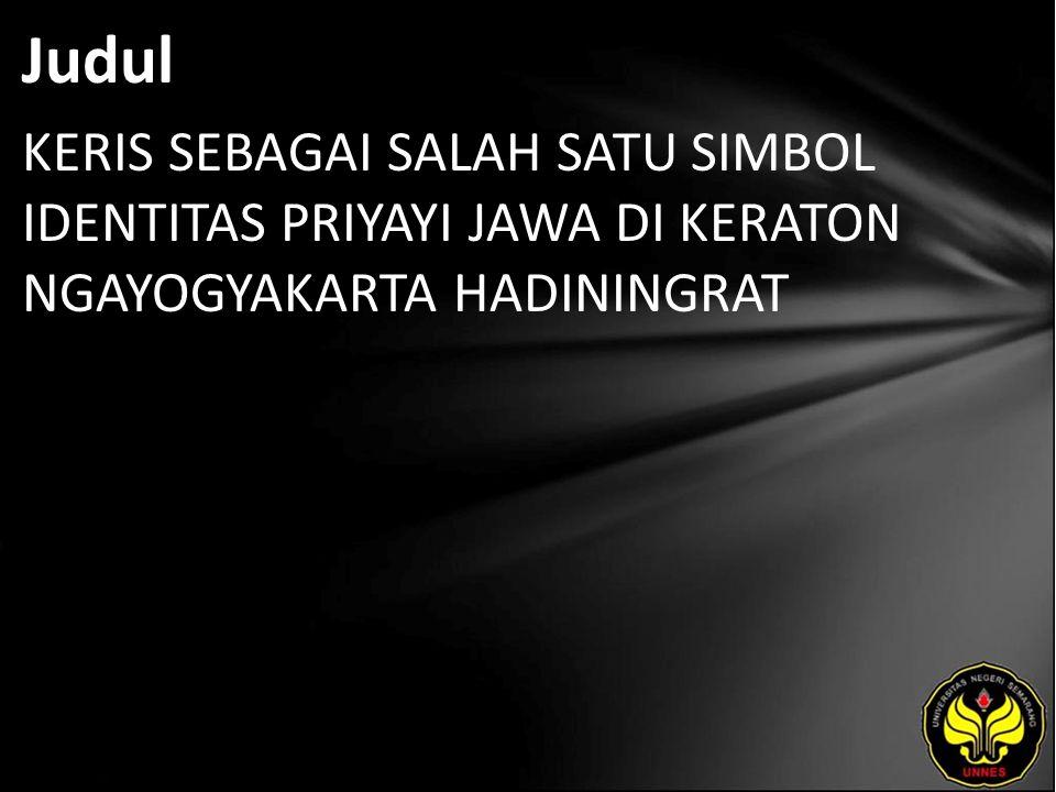 Judul KERIS SEBAGAI SALAH SATU SIMBOL IDENTITAS PRIYAYI JAWA DI KERATON NGAYOGYAKARTA HADININGRAT