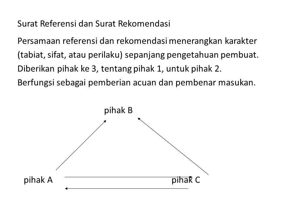 Surat Referensi dan Surat Rekomendasi Persamaan referensi dan rekomendasi menerangkan karakter (tabiat, sifat, atau perilaku) sepanjang pengetahuan pe