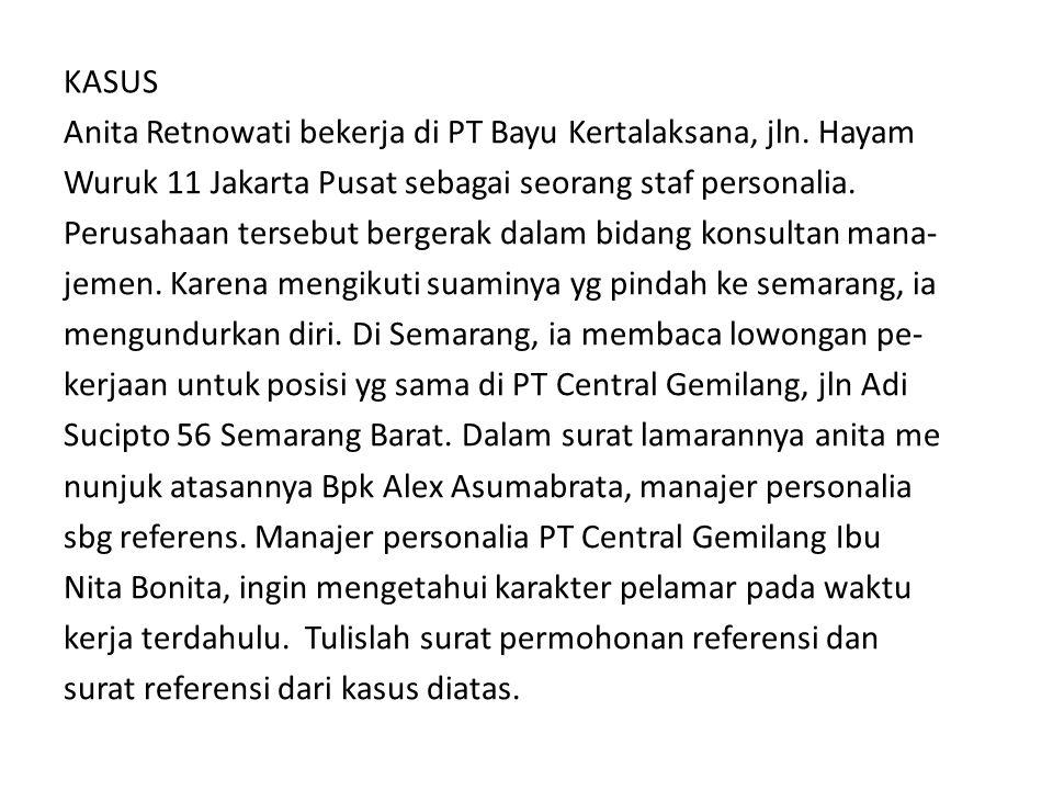 KASUS Anita Retnowati bekerja di PT Bayu Kertalaksana, jln. Hayam Wuruk 11 Jakarta Pusat sebagai seorang staf personalia. Perusahaan tersebut bergerak