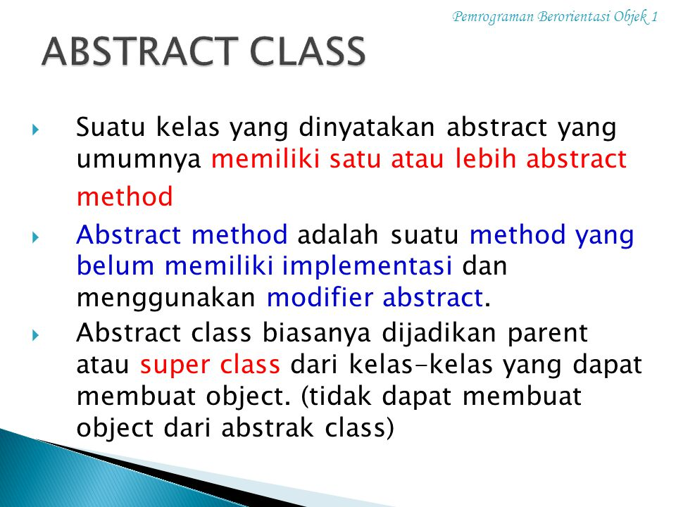 Pemrograman Berorientasi Objek 1  Suatu kelas yang dinyatakan abstract yang umumnya memiliki satu atau lebih abstract method  Abstract method adalah