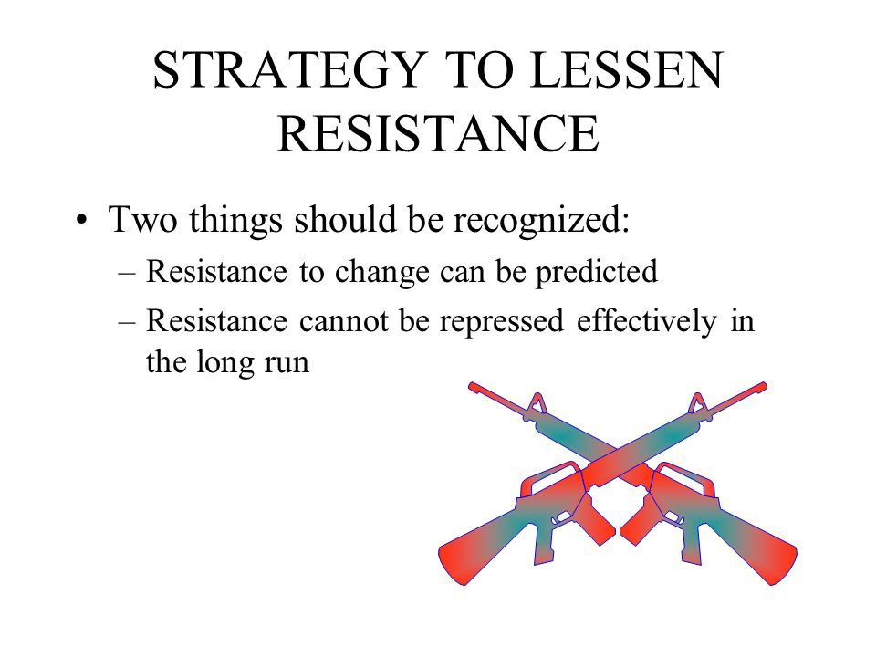 STRATEGY TO LESSEN RESISTANCE Several methods include: –Education and Communication –Create a Vision –Participation of Members in Change Programs –Facilitation and Support –Negotiation and Agreement –Leadership –Reward Systems –Explicit and Implicit Coercion –Climate Conducive to Communications –Power Strategies