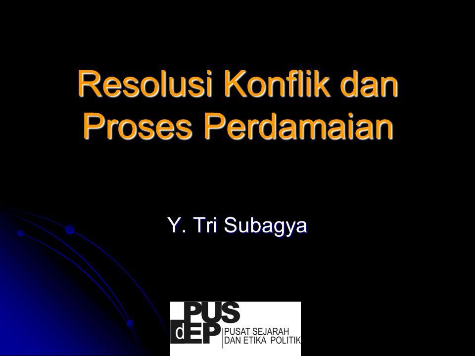 Resolusi Konflik dan Proses Perdamaian Y. Tri Subagya