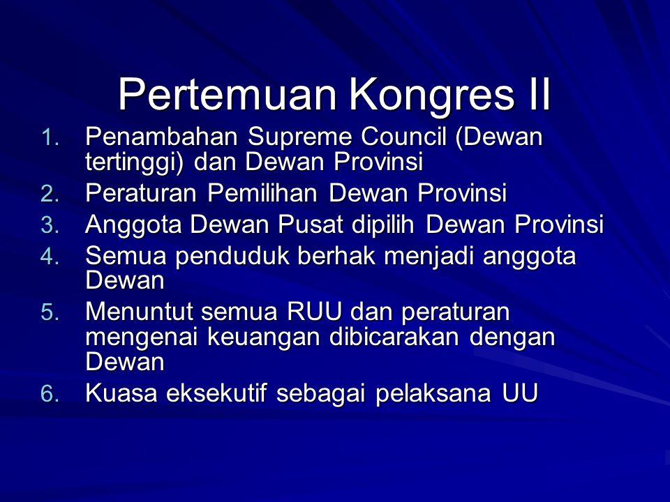 Pertemuan Kongres II 1. Penambahan Supreme Council (Dewan tertinggi) dan Dewan Provinsi 2. Peraturan Pemilihan Dewan Provinsi 3. Anggota Dewan Pusat d