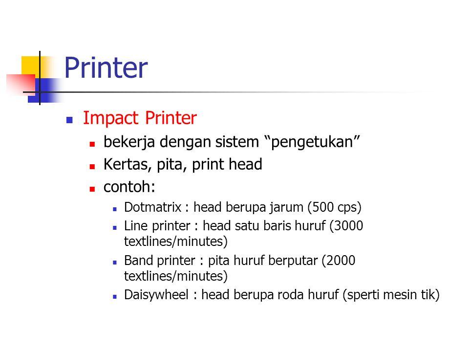 """Printer Impact Printer bekerja dengan sistem """"pengetukan"""" Kertas, pita, print head contoh: Dotmatrix : head berupa jarum (500 cps) Line printer : head"""