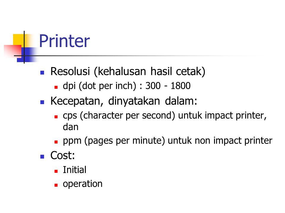 Printer Resolusi (kehalusan hasil cetak) dpi (dot per inch) : 300 - 1800 Kecepatan, dinyatakan dalam: cps (character per second) untuk impact printer,