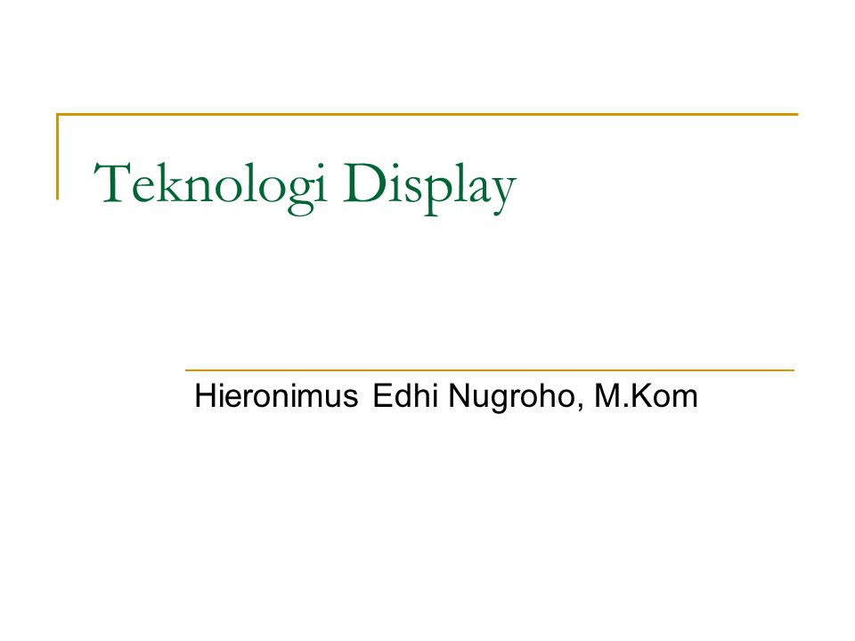 Teknologi Display Hieronimus Edhi Nugroho, M.Kom