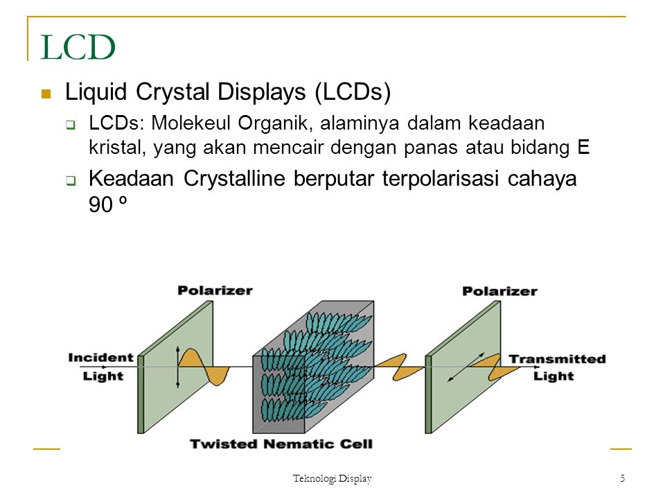 Teknologi Display 6 Plasma Display Plasma display panels  Similar in principle to fluorescent light tubes  Small gas-filled capsules are excited by electric field, emits UV light  UV excites phosphor  Phosphor relaxes, emits some other color