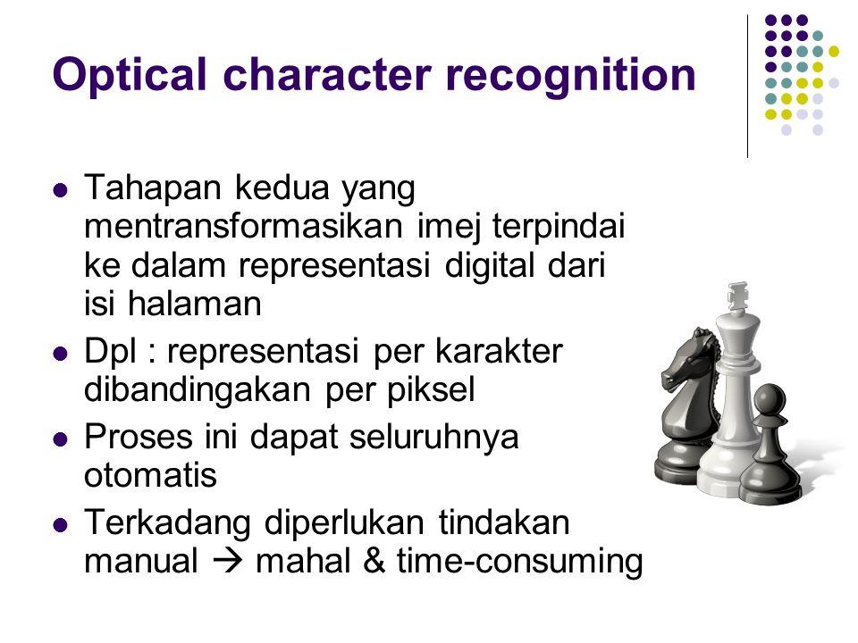 Optical character recognition Tahapan kedua yang mentransformasikan imej terpindai ke dalam representasi digital dari isi halaman Dpl : representasi p