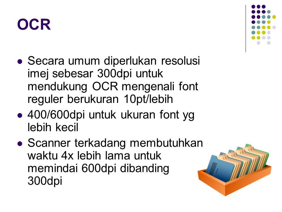 OCR Secara umum diperlukan resolusi imej sebesar 300dpi untuk mendukung OCR mengenali font reguler berukuran 10pt/lebih 400/600dpi untuk ukuran font y