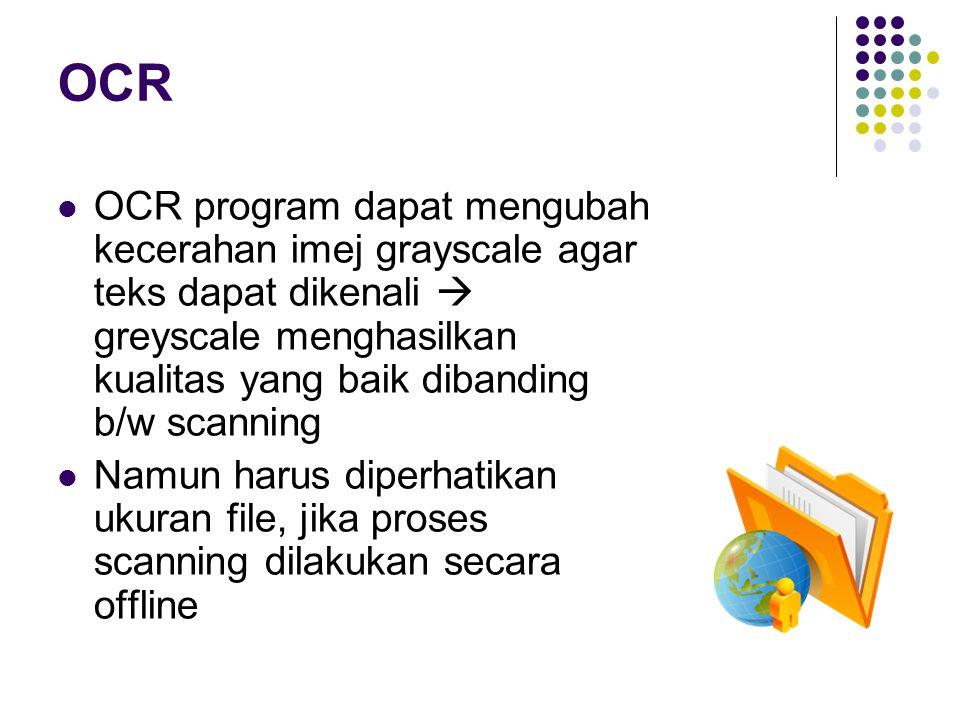 OCR OCR program dapat mengubah kecerahan imej grayscale agar teks dapat dikenali  greyscale menghasilkan kualitas yang baik dibanding b/w scanning Na