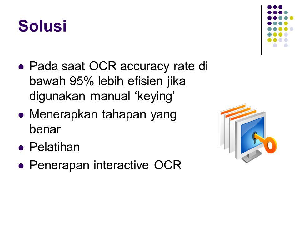 Solusi Pada saat OCR accuracy rate di bawah 95% lebih efisien jika digunakan manual 'keying' Menerapkan tahapan yang benar Pelatihan Penerapan interac
