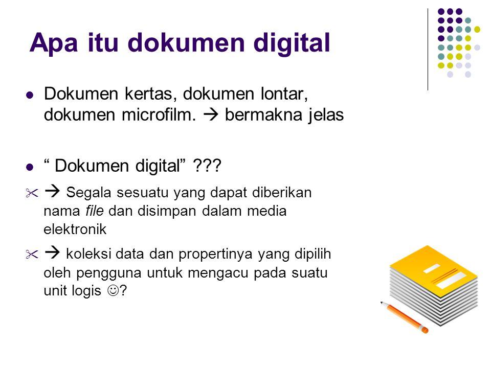 "Apa itu dokumen digital Dokumen kertas, dokumen lontar, dokumen microfilm.  bermakna jelas "" Dokumen digital"" ???   Segala sesuatu yang dapat diber"