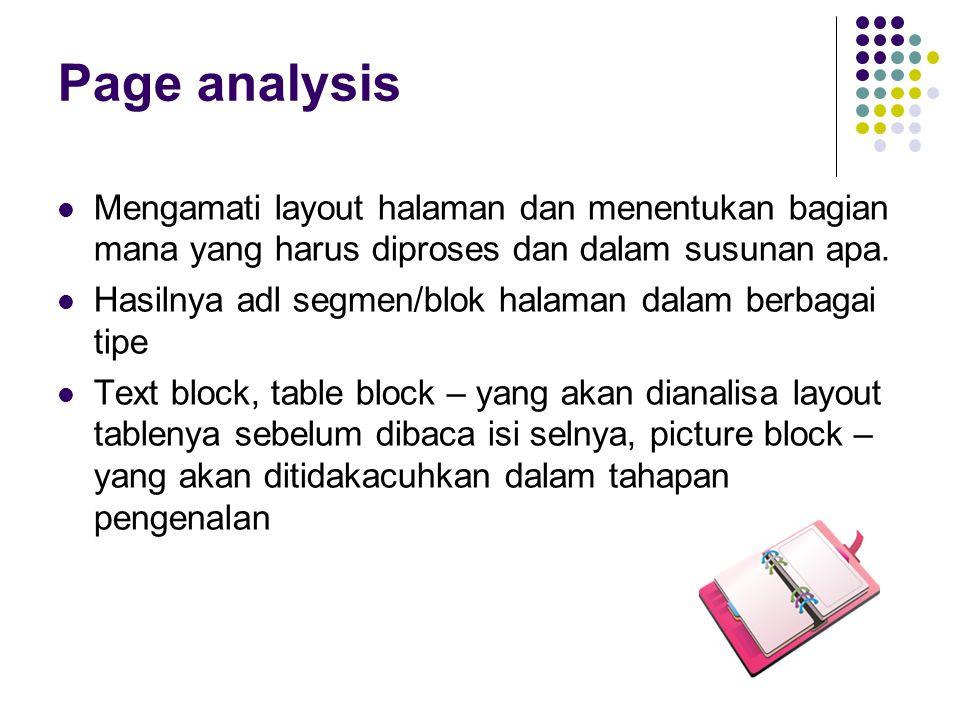 Page analysis Mengamati layout halaman dan menentukan bagian mana yang harus diproses dan dalam susunan apa. Hasilnya adl segmen/blok halaman dalam be