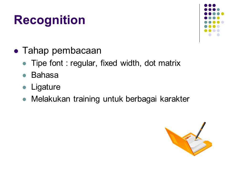 Recognition Tahap pembacaan Tipe font : regular, fixed width, dot matrix Bahasa Ligature Melakukan training untuk berbagai karakter