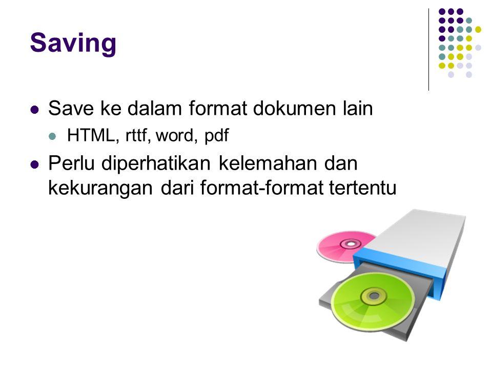 Saving Save ke dalam format dokumen lain HTML, rttf, word, pdf Perlu diperhatikan kelemahan dan kekurangan dari format-format tertentu