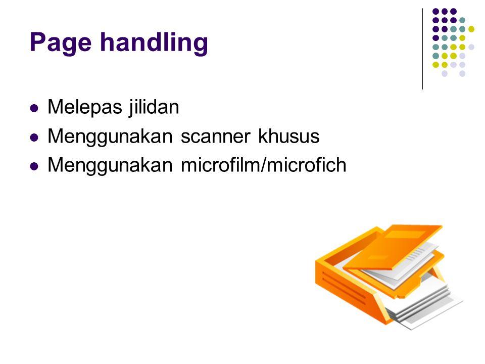 Page handling Melepas jilidan Menggunakan scanner khusus Menggunakan microfilm/microfich