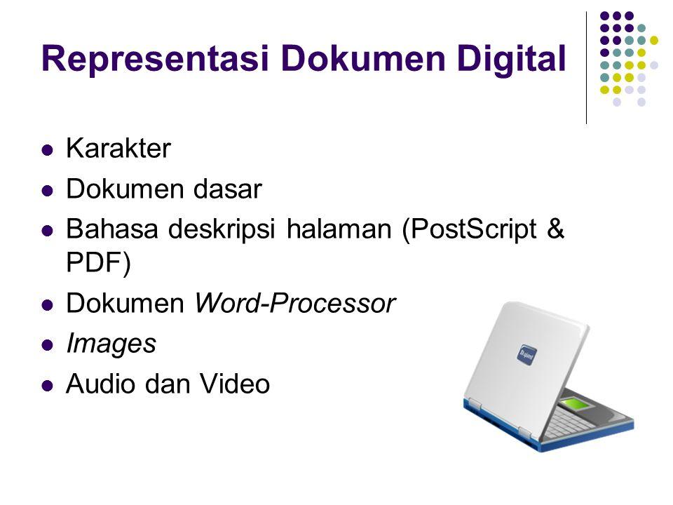Representasi Dokumen Digital Karakter Dokumen dasar Bahasa deskripsi halaman (PostScript & PDF) Dokumen Word-Processor Images Audio dan Video