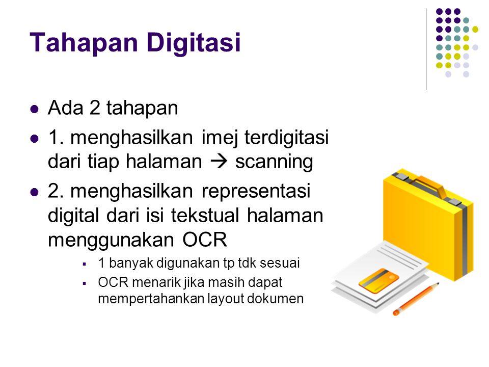 Tahapan Digitasi Ada 2 tahapan 1. menghasilkan imej terdigitasi dari tiap halaman  scanning 2. menghasilkan representasi digital dari isi tekstual ha