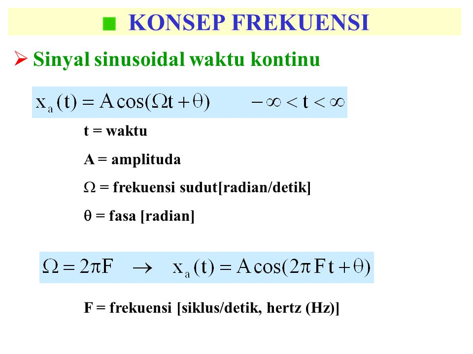 KONSEP FREKUENSI  Sinyal sinusoidal waktu kontinu F = frekuensi [siklus/detik, hertz (Hz)] t = waktu A = amplituda  = frekuensi sudut[radian/detik]