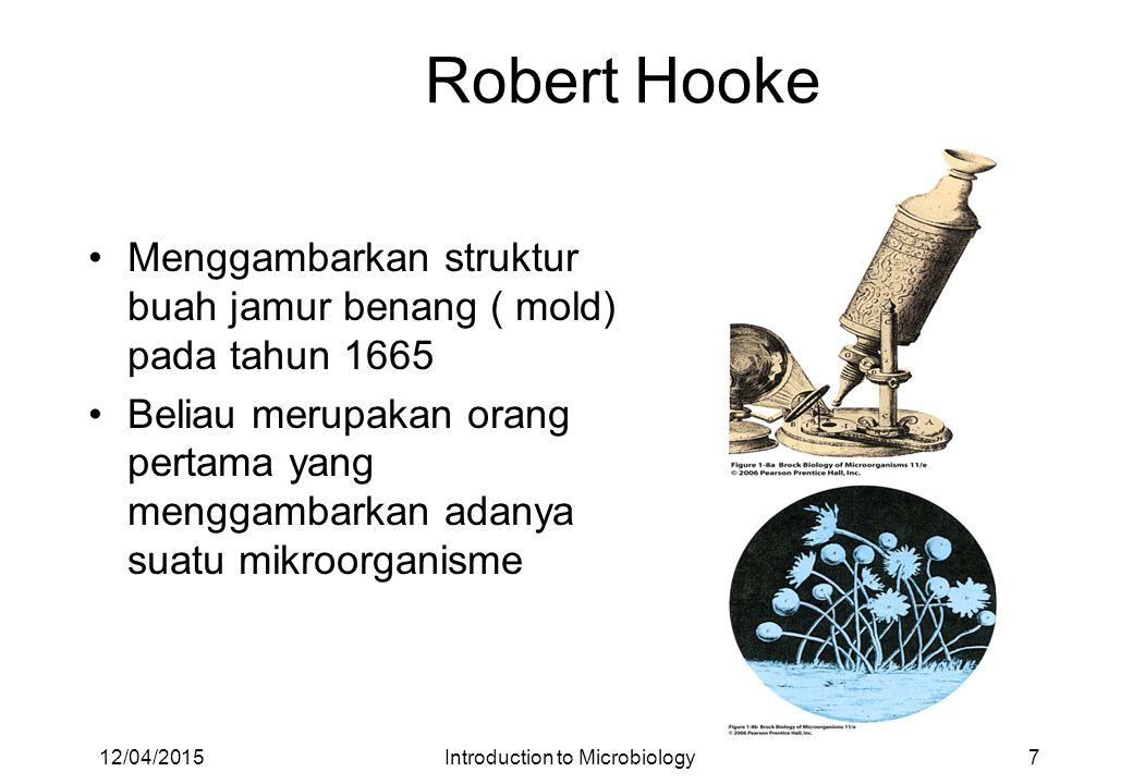 Antoni van Leeuwenhoek Seorang Belanda yang membuat mikroskop Hidup satu zaman dengan Robert Hooke Orang yang pertama mengamati bakteri dalam 1676 dan hasil temuannya dinamakan Wee animalcules 12/04/20158Introduction to Microbiology