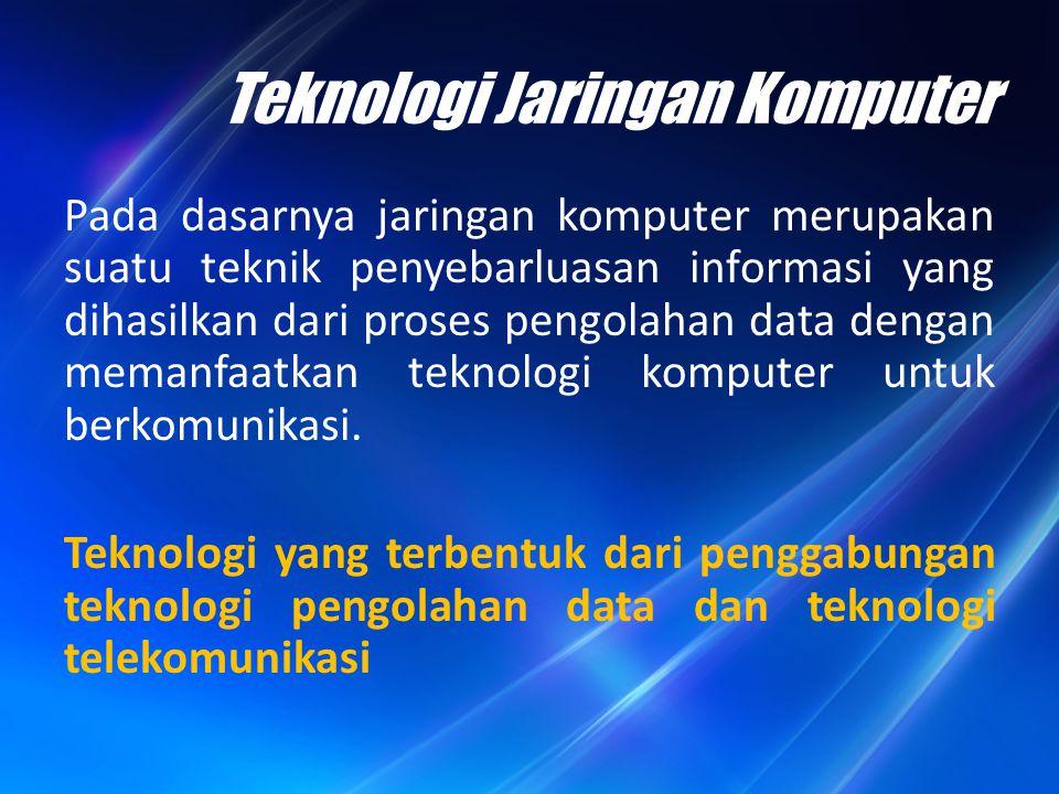 Teknologi Jaringan Komputer Pada dasarnya jaringan komputer merupakan suatu teknik penyebarluasan informasi yang dihasilkan dari proses pengolahan dat