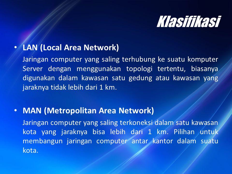 Klasifikasi WAN (Wide Area Network) Jaringan computer yang menghubungkan banyak LAN ke dalam suatu jaringan terpadu, antara satu jaringan dengan jaringan lain dapat berjarak ribuan kilometer atau terpisahkan letak geografi dengan menggunakan metode komunikasi tertentu.