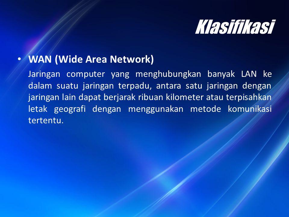 Klasifikasi WAN (Wide Area Network) Jaringan computer yang menghubungkan banyak LAN ke dalam suatu jaringan terpadu, antara satu jaringan dengan jarin