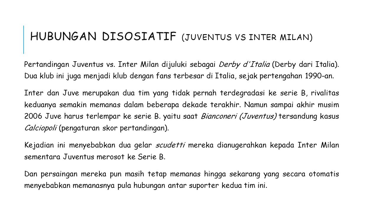 HUBUNGAN DISOSIATIF (JUVENTUS VS INTER MILAN) Pertandingan Juventus vs. Inter Milan dijuluki sebagai Derby d'Italia (Derby dari Italia). Dua klub ini