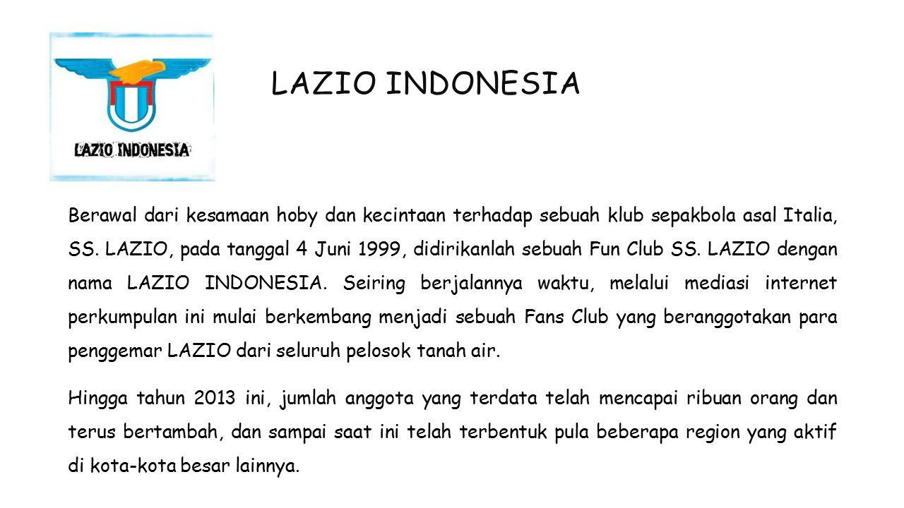 LAZIO INDONESIA Berawal dari kesamaan hoby dan kecintaan terhadap sebuah klub sepakbola asal Italia, SS. LAZIO, pada tanggal 4 Juni 1999, didirikanlah