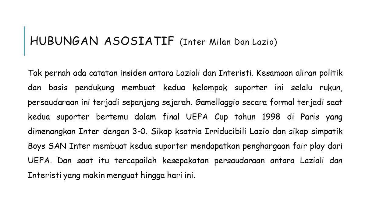 HUBUNGAN ASOSIATIF (Inter Milan Dan Lazio) Tak pernah ada catatan insiden antara Laziali dan Interisti.
