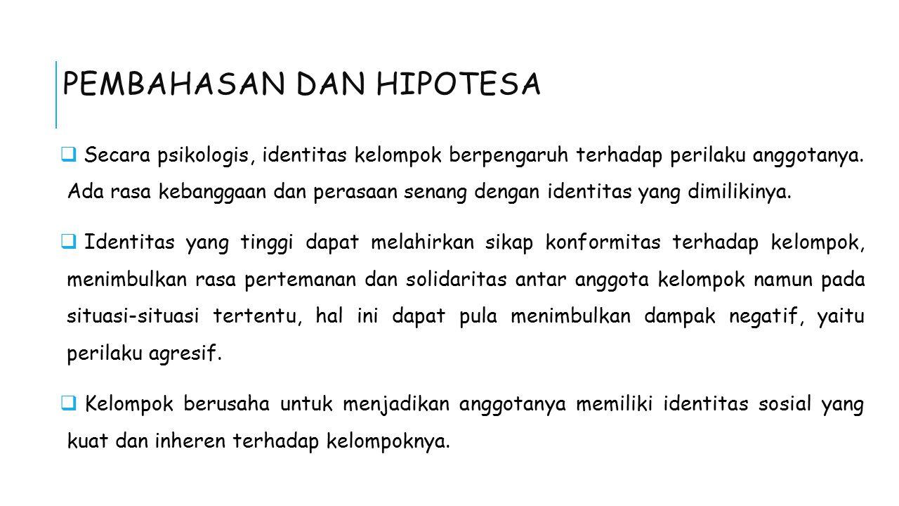 PEMBAHASAN DAN HIPOTESA  Secara psikologis, identitas kelompok berpengaruh terhadap perilaku anggotanya.