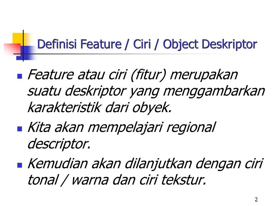 3 Beberapa Regional Descriptors Area of a region: dinyatakan dengan jumlah piksel yang ada pada wilayah tersebut.