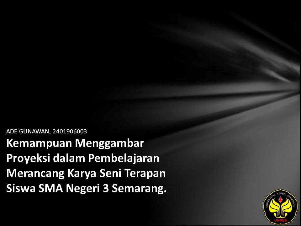 ADE GUNAWAN, 2401906003 Kemampuan Menggambar Proyeksi dalam Pembelajaran Merancang Karya Seni Terapan Siswa SMA Negeri 3 Semarang.