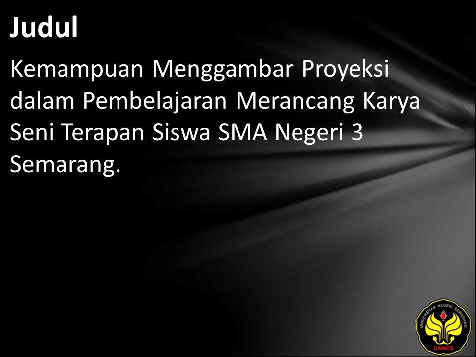 Judul Kemampuan Menggambar Proyeksi dalam Pembelajaran Merancang Karya Seni Terapan Siswa SMA Negeri 3 Semarang.