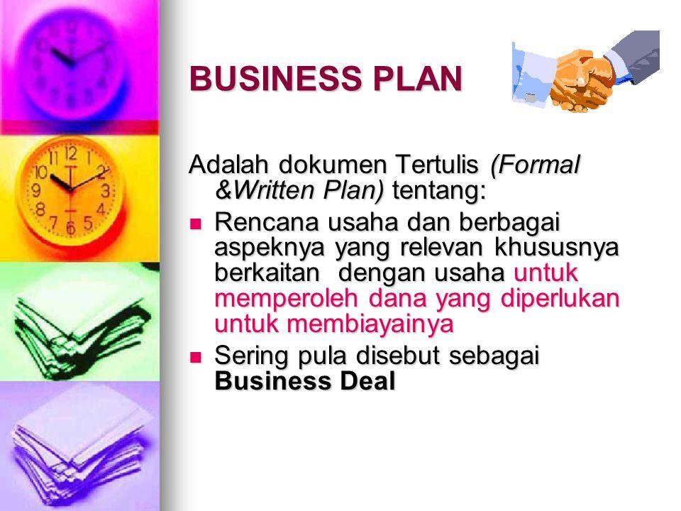 BUSINESS PLAN Adalah dokumen Tertulis (Formal &Written Plan) tentang: Rencana usaha dan berbagai aspeknya yang relevan khususnya berkaitan dengan usah
