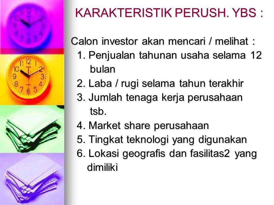 KARAKTERISTIK PERUSH. YBS : Calon investor akan mencari / melihat : 1. Penjualan tahunan usaha selama 12 1. Penjualan tahunan usaha selama 12 bulan bu
