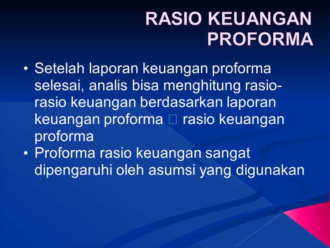 Setelah laporan keuangan proforma selesai, analis bisa menghitung rasio- rasio keuangan berdasarkan laporan keuangan proforma  rasio keuangan proform