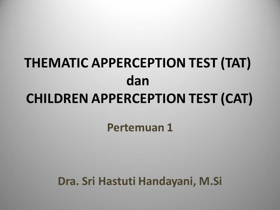 TUJUAN INSTRUKSIONAL Agar mahasiswa mengenal dan memiliki pengetahuan tentang TAT dan CAT sebagai salah satu tes proyeksi dan memahami teknik analisa, serta faktor- faktor penting dalam interpretasi khususnya dalam bidang psikologi klinis