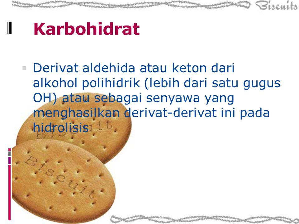 Karbohidrat  Derivat aldehida atau keton dari alkohol polihidrik (lebih dari satu gugus OH) atau sebagai senyawa yang menghasilkan derivat-derivat in