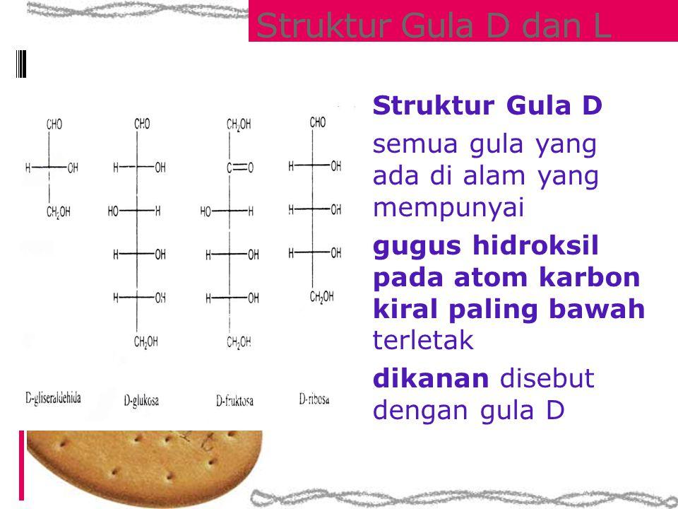 Struktur Gula D dan L Struktur Gula D semua gula yang ada di alam yang mempunyai gugus hidroksil pada atom karbon kiral paling bawah terletak dikanan