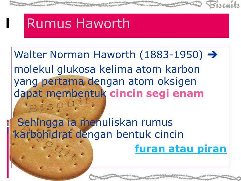 Rumus Haworth Walter Norman Haworth (1883-1950)  molekul glukosa kelima atom karbon yang pertama dengan atom oksigen dapat membentuk cincin segi enam