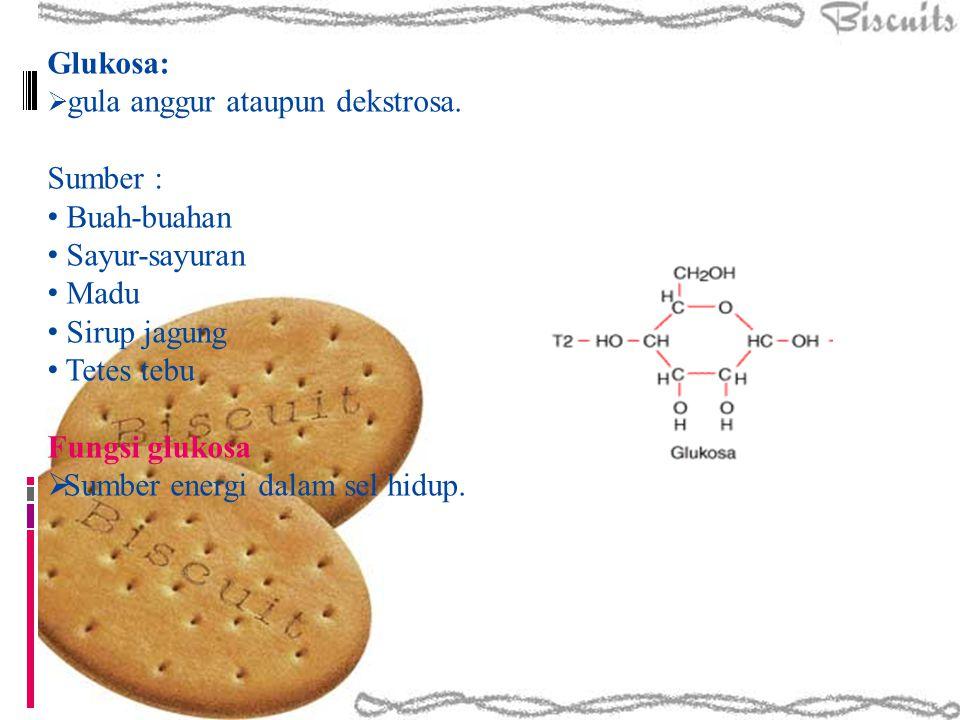 Glukosa:  gula anggur ataupun dekstrosa. Sumber : Buah-buahan Sayur-sayuran Madu Sirup jagung Tetes tebu Fungsi glukosa  Sumber energi dalam sel hid