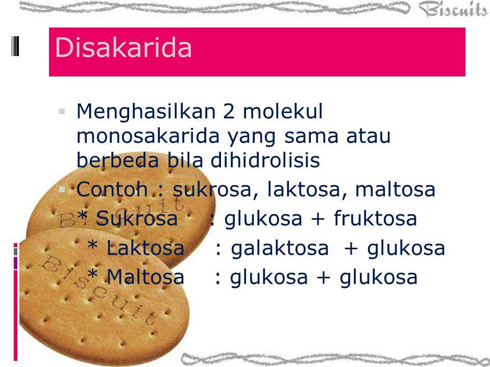 Disakarida  Menghasilkan 2 molekul monosakarida yang sama atau berbeda bila dihidrolisis  Contoh : sukrosa, laktosa, maltosa * Sukrosa : glukosa + f